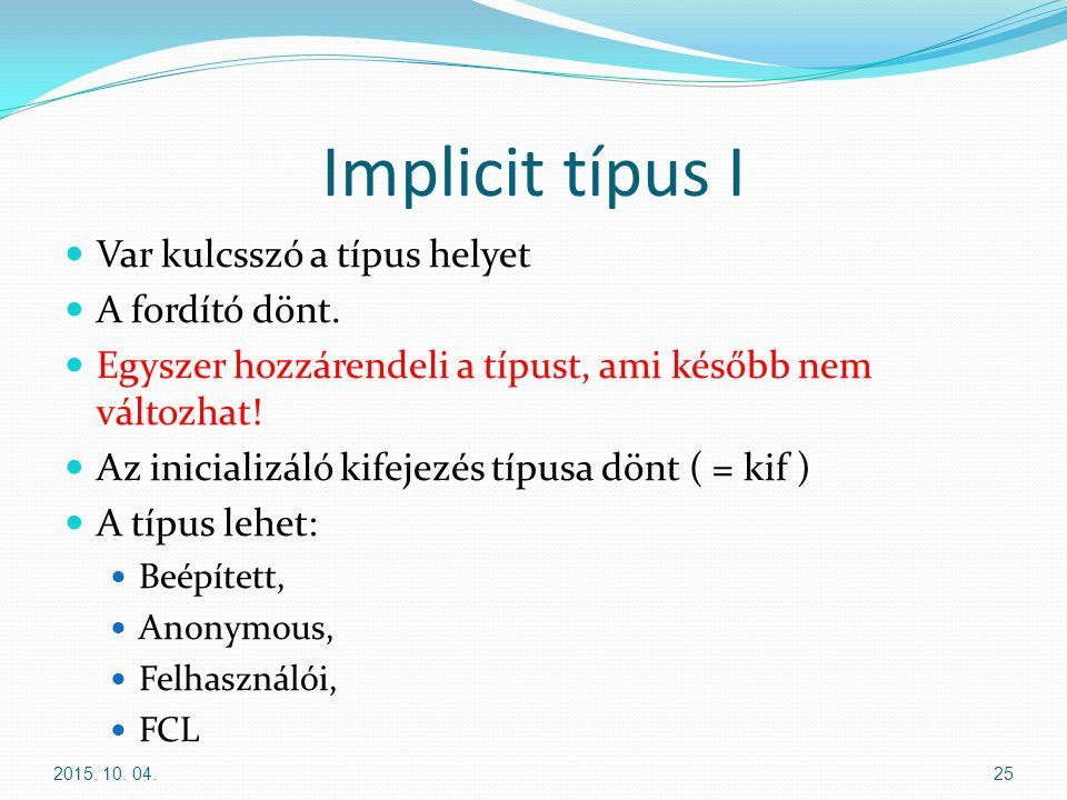 Implicit típus I Var kulcsszó a típus helyet A fordító dönt.