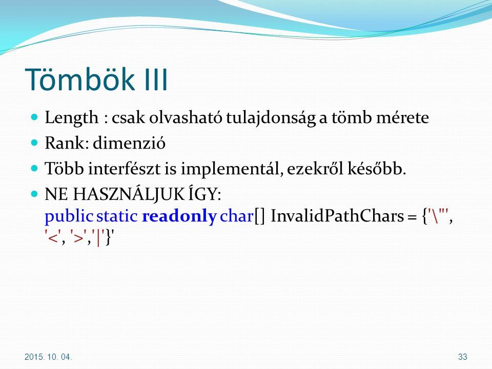 Tömbök III Length : csak olvasható tulajdonság a tömb mérete Rank: dimenzió Több interfészt is implementál, ezekről később.