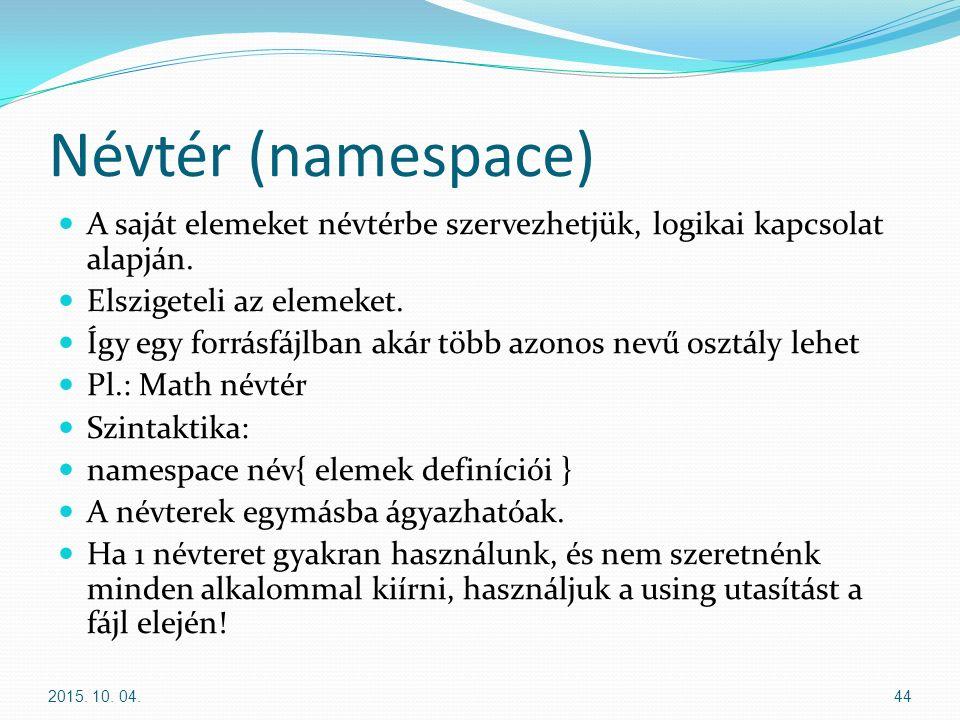 Névtér (namespace) A saját elemeket névtérbe szervezhetjük, logikai kapcsolat alapján.