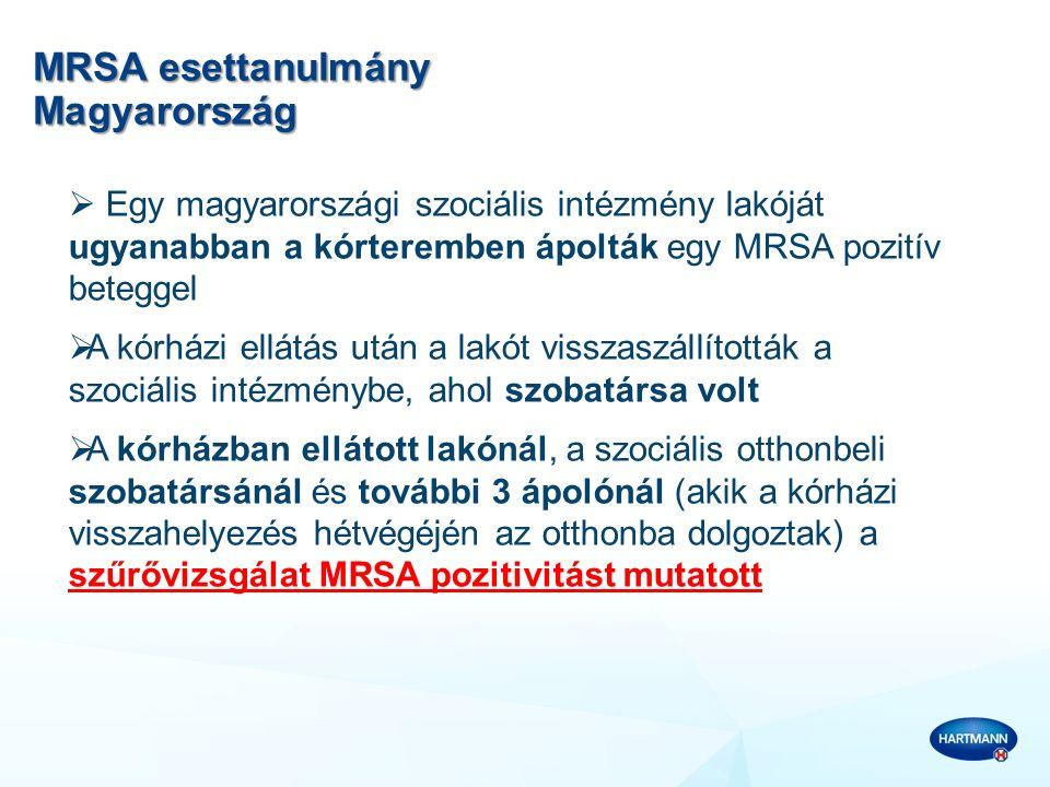 MRSA esettanulmány Magyarország  Egy magyarországi szociális intézmény lakóját ugyanabban a kórteremben ápolták egy MRSA pozitív beteggel  A kórházi