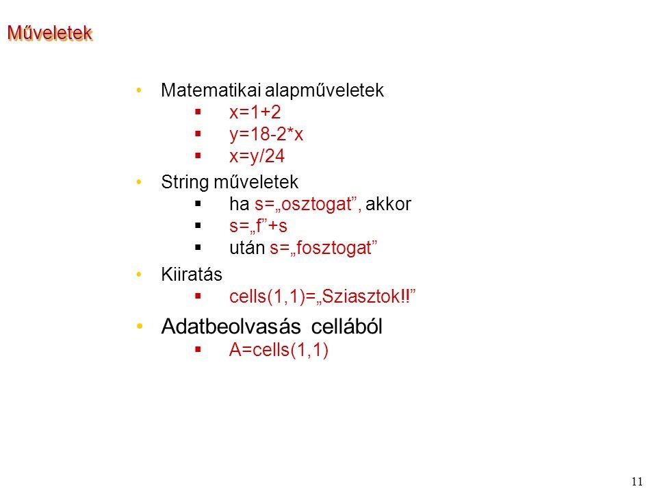 """11 MűveletekMűveletek Matematikai alapműveletek  x=1+2  y=18-2*x  x=y/24 String műveletek  ha s=""""osztogat , akkor  s=""""f +s  után s=""""fosztogat Kiiratás  cells(1,1)=""""Sziasztok!! Adatbeolvasás cellából  A=cells(1,1)"""