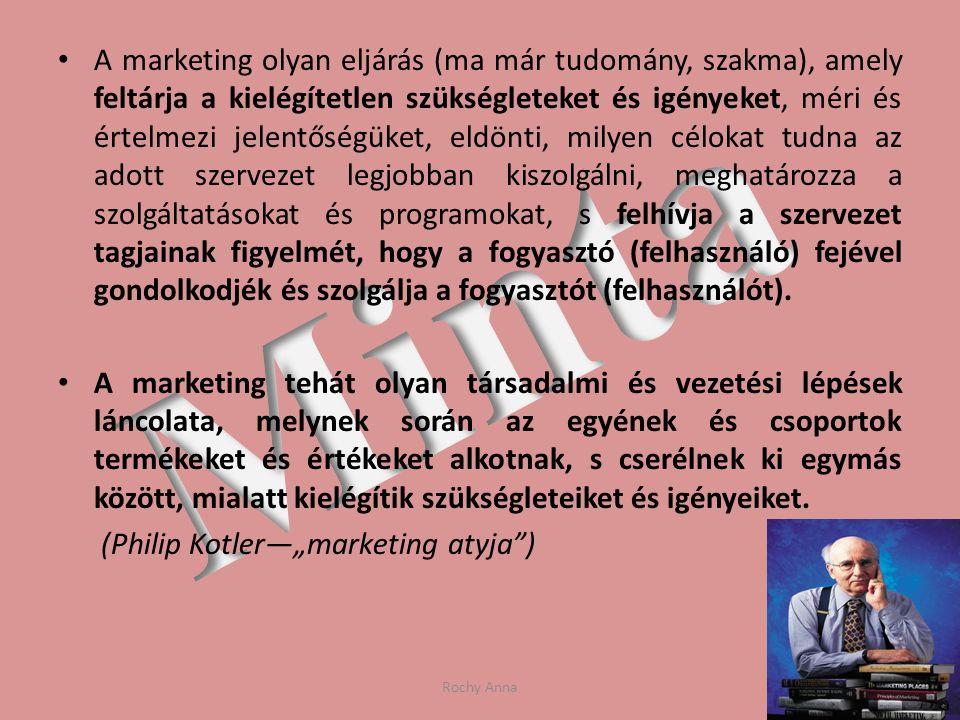 A marketing olyan eljárás (ma már tudomány, szakma), amely feltárja a kielégítetlen szükségleteket és igényeket, méri és értelmezi jelentőségüket, eld
