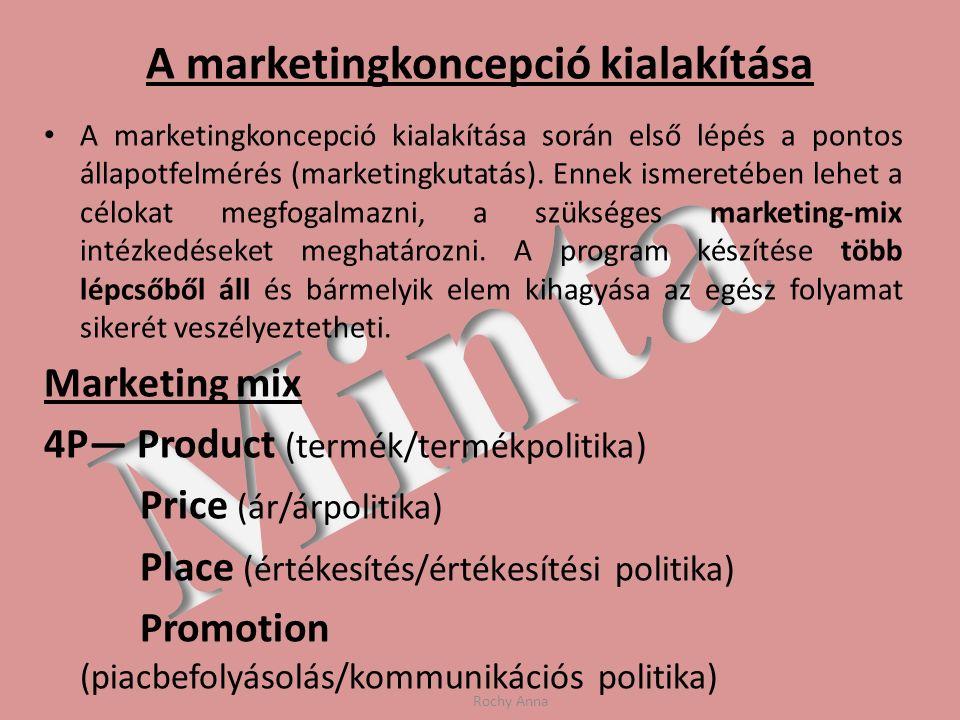 A marketingkoncepció kialakítása A marketingkoncepció kialakítása során első lépés a pontos állapotfelmérés (marketingkutatás). Ennek ismeretében lehe