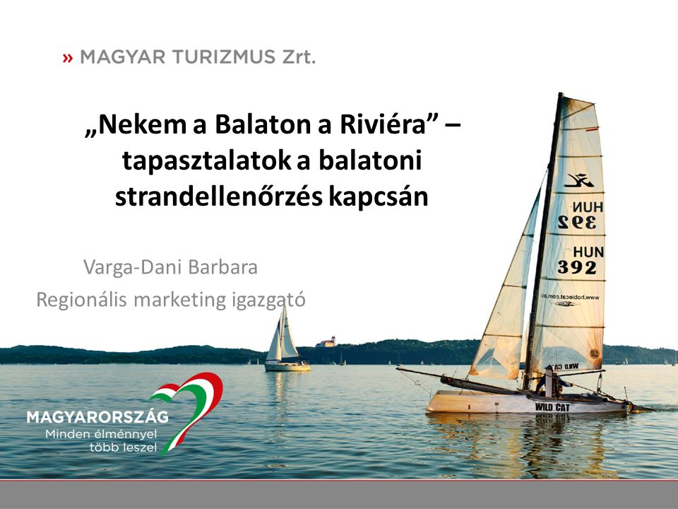 """""""Nekem a Balaton a Riviéra – tapasztalatok a balatoni strandellenőrzés kapcsán Varga-Dani Barbara Regionális marketing igazgató"""