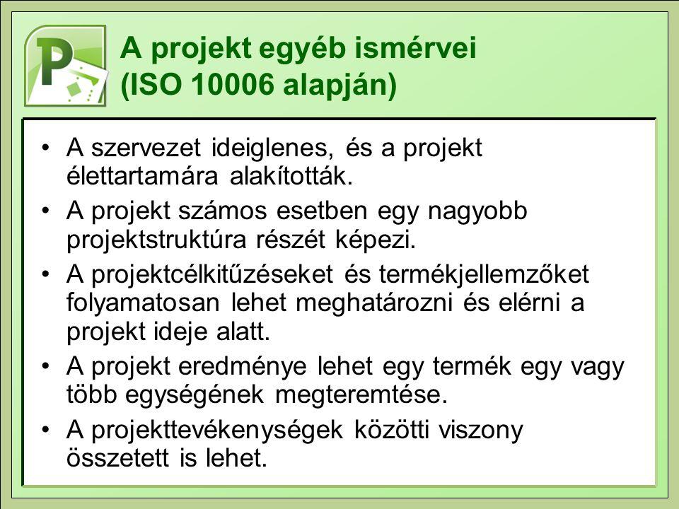A projekt egyéb ismérvei (ISO 10006 alapján) A szervezet ideiglenes, és a projekt élettartamára alakították. A projekt számos esetben egy nagyobb proj