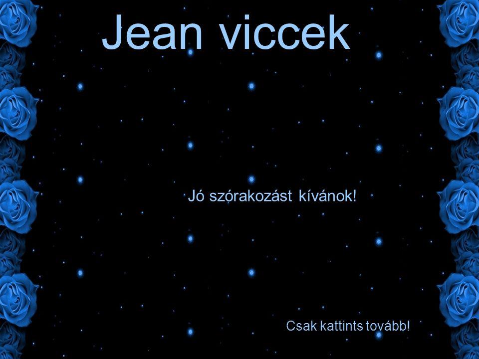 Jean viccek Csak kattints tovább! Jó szórakozást kívánok!