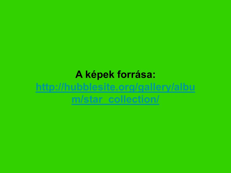 A képek forrása: http://hubblesite.org/gallery/albu m/star_collection/