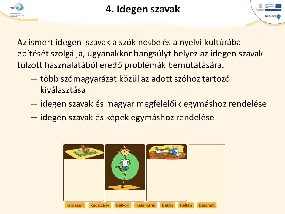 cím szöveg – Second level Third level – Fourth level » Fifth level 4. Idegen szavak Az ismert idegen szavak a szókincsbe és a nyelvi kultúrába építésé