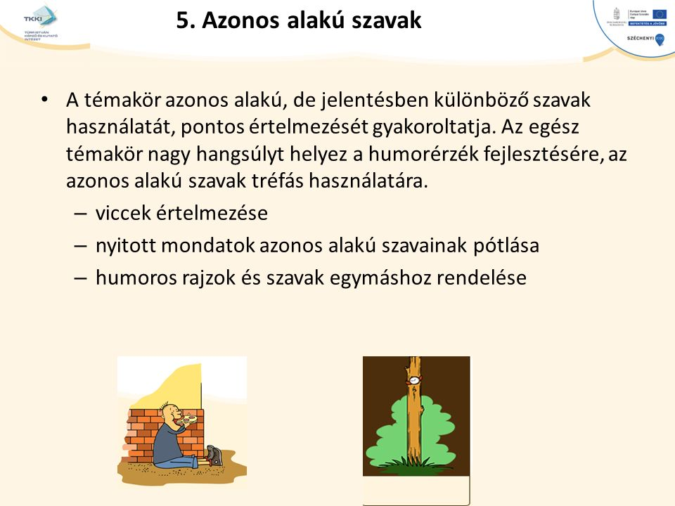 cím szöveg – Second level Third level – Fourth level » Fifth level 5. Azonos alakú szavak A témakör azonos alakú, de jelentésben különböző szavak hasz