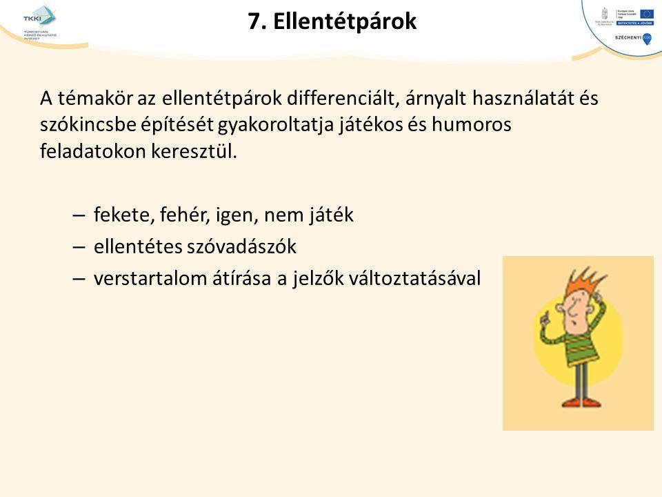 cím szöveg – Second level Third level – Fourth level » Fifth level 7. Ellentétpárok A témakör az ellentétpárok differenciált, árnyalt használatát és s