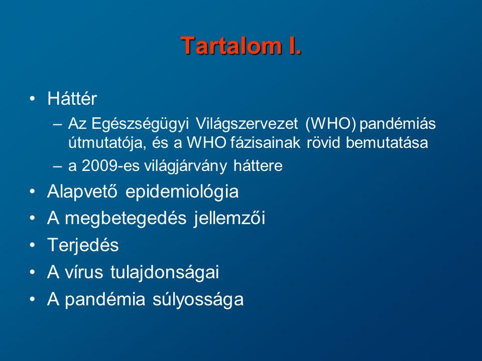 Súlyos lefolyású megbetegedések kockázati faktorai Szezonális influenza Főleg az életkoruknál (60 éven felüli, 3 éven aluli) és/vagy az alapbetegségüknél fogva kockázati csoportba tartozók között fordul elő súlyos lefolyás.