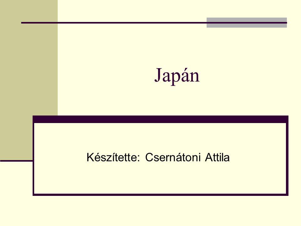 Japán Készítette: Csernátoni Attila