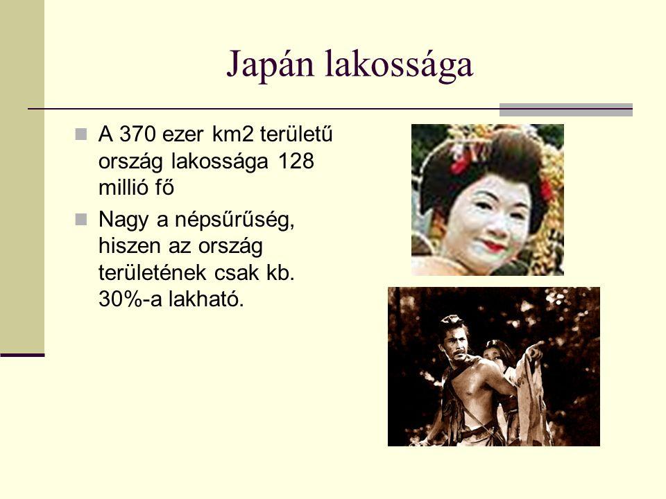 Japán lakossága A 370 ezer km2 területű ország lakossága 128 millió fő Nagy a népsűrűség, hiszen az ország területének csak kb. 30%-a lakható.