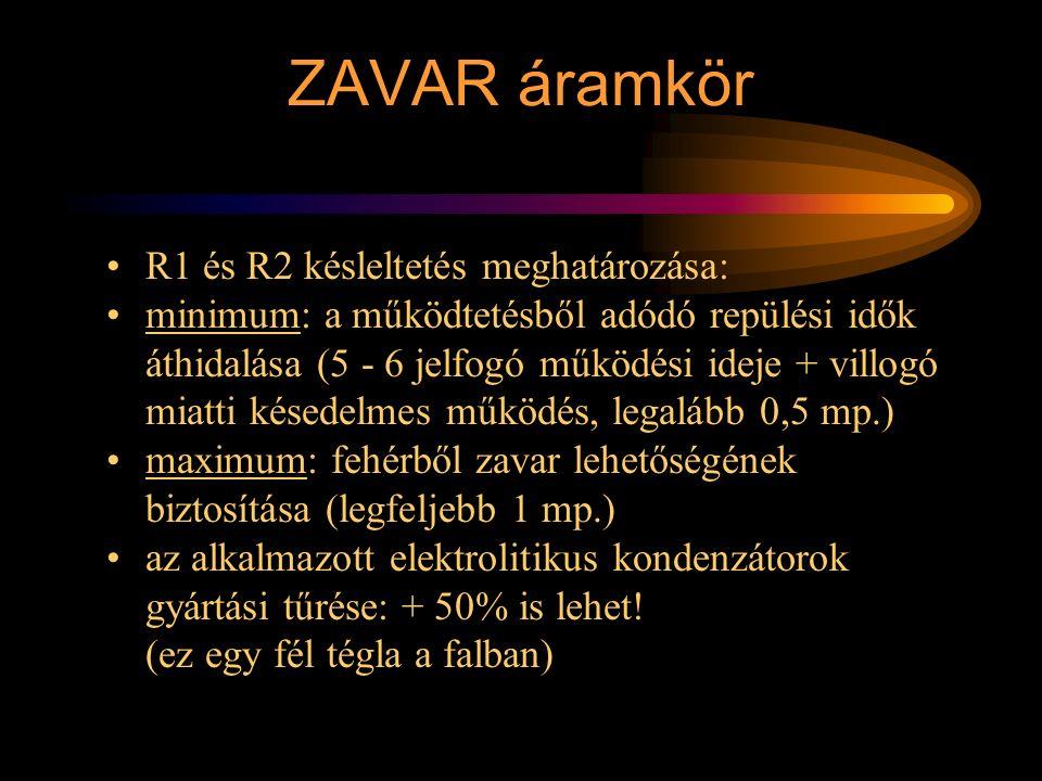 ZAVAR áramkör R1 és R2 késleltetés meghatározása: minimum: a működtetésből adódó repülési idők áthidalása (5 - 6 jelfogó működési ideje + villogó miat