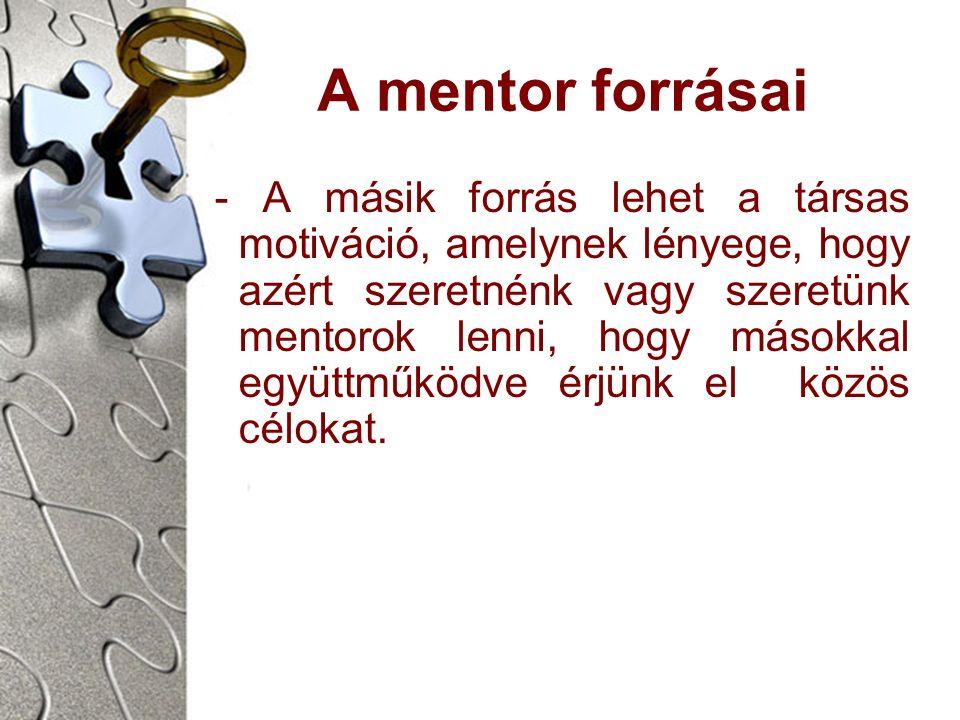 A mentor forrásai - A másik forrás lehet a társas motiváció, amelynek lényege, hogy azért szeretnénk vagy szeretünk mentorok lenni, hogy másokkal együttműködve érjünk el közös célokat.