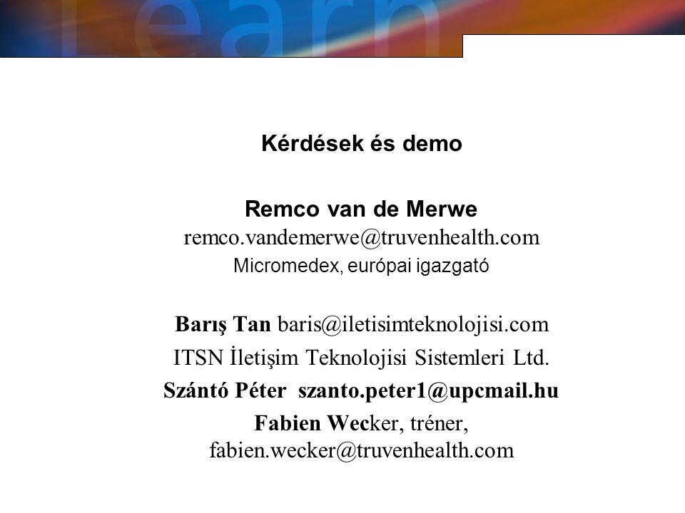 Kérdések és demo Remco van de Merwe remco.vandemerwe@truvenhealth.com Micromedex, európai igazgató Barış Tan baris@iletisimteknolojisi.com ITSN İletişim Teknolojisi Sistemleri Ltd.