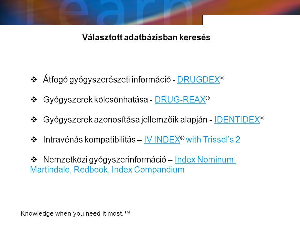 Választott adatbázisban keresés: Knowledge when you need it most.™  Átfogó gyógyszerészeti információ - DRUGDEX ®  Gyógyszerek kölcsönhatása - DRUG-REAX ®  Gyógyszerek azonosítása jellemzőik alapján - IDENTIDEX ®  Intravénás kompatibilitás – IV INDEX ® with Trissel's 2  Nemzetközi gyógyszerinformáció – Index Nominum, Martindale, Redbook, Index Compandium