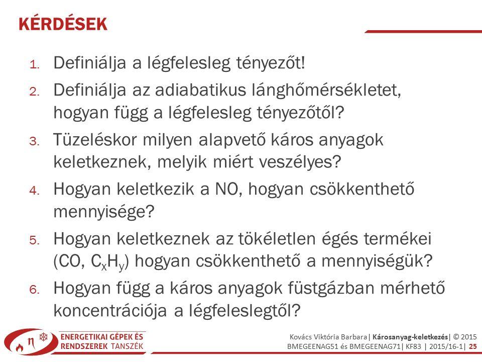 Kovács Viktória Barbara| Károsanyag-keletkezés| © 2015 BMEGEENAG51 és BMEGEENAG71| KF83 | 2015/16-1| 25 KÉRDÉSEK 1.