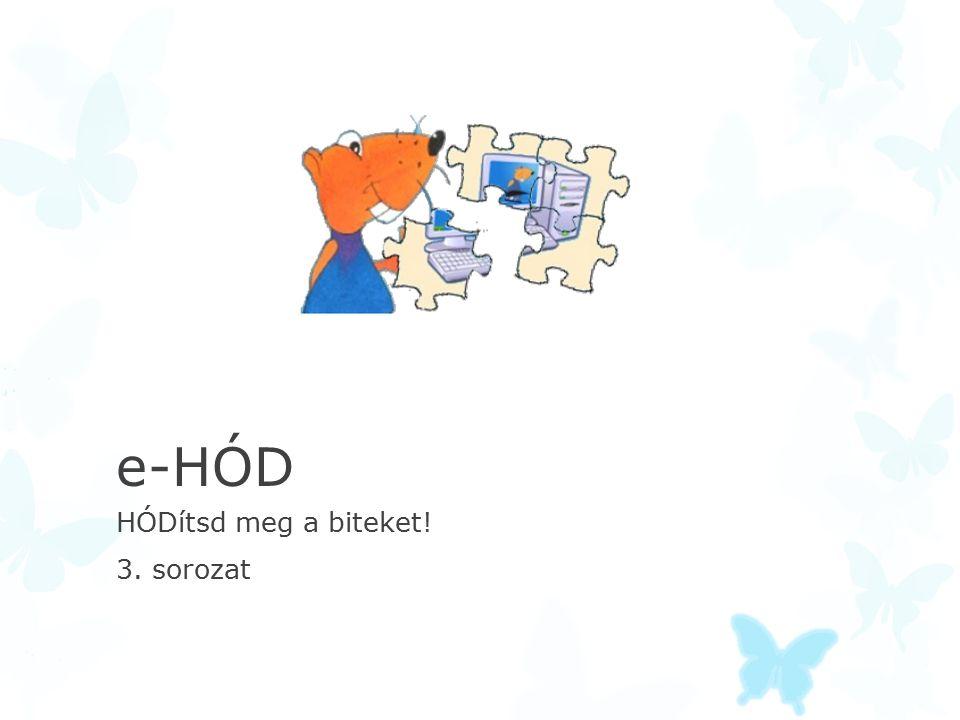 e-HÓD HÓDítsd meg a biteket! 3. sorozat