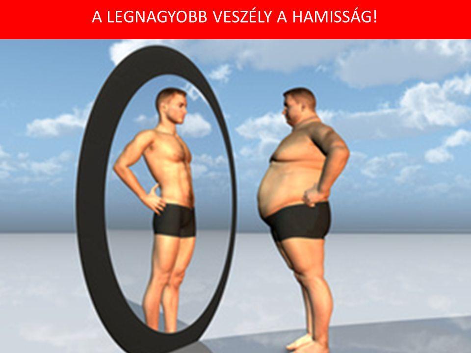 A LEGNAGYOBB VESZÉLY A HAMISSÁG!