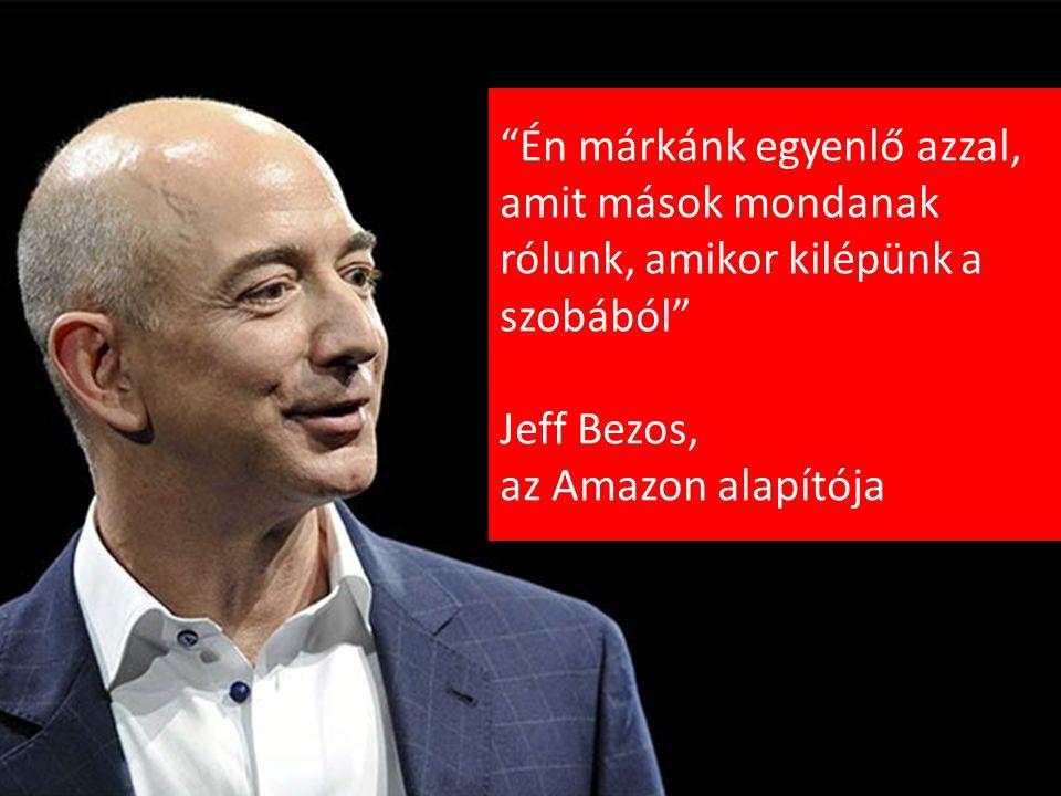 Én márkánk egyenlő azzal, amit mások mondanak rólunk, amikor kilépünk a szobából Jeff Bezos, az Amazon alapítója