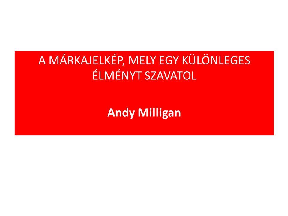 A MÁRKAJELKÉP, MELY EGY KÜLÖNLEGES ÉLMÉNYT SZAVATOL Andy Milligan