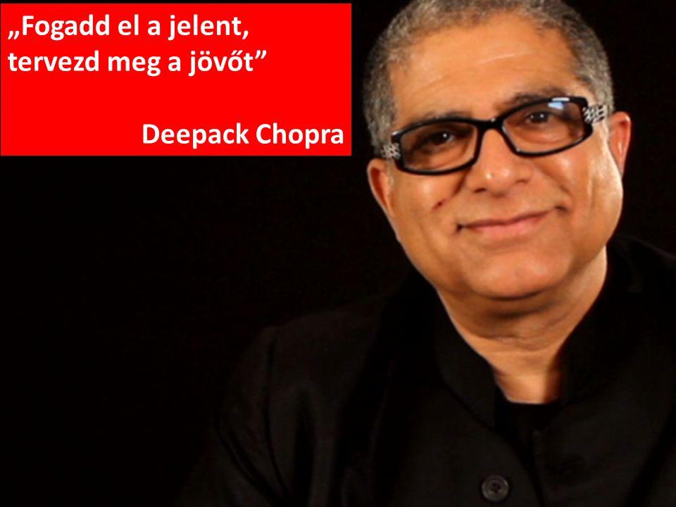 """""""Fogadd el a jelent, tervezd meg a jövőt Deepack Chopra"""