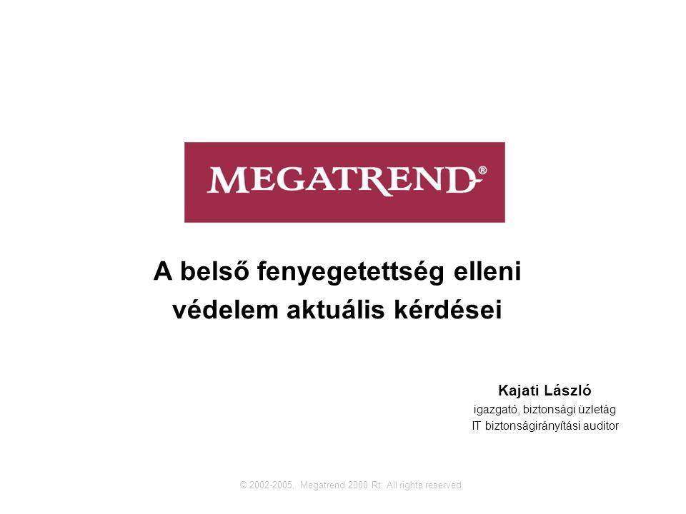 A belső fenyegetettség elleni védelem aktuális kérdései © 2002-2005, Megatrend 2000 Rt.