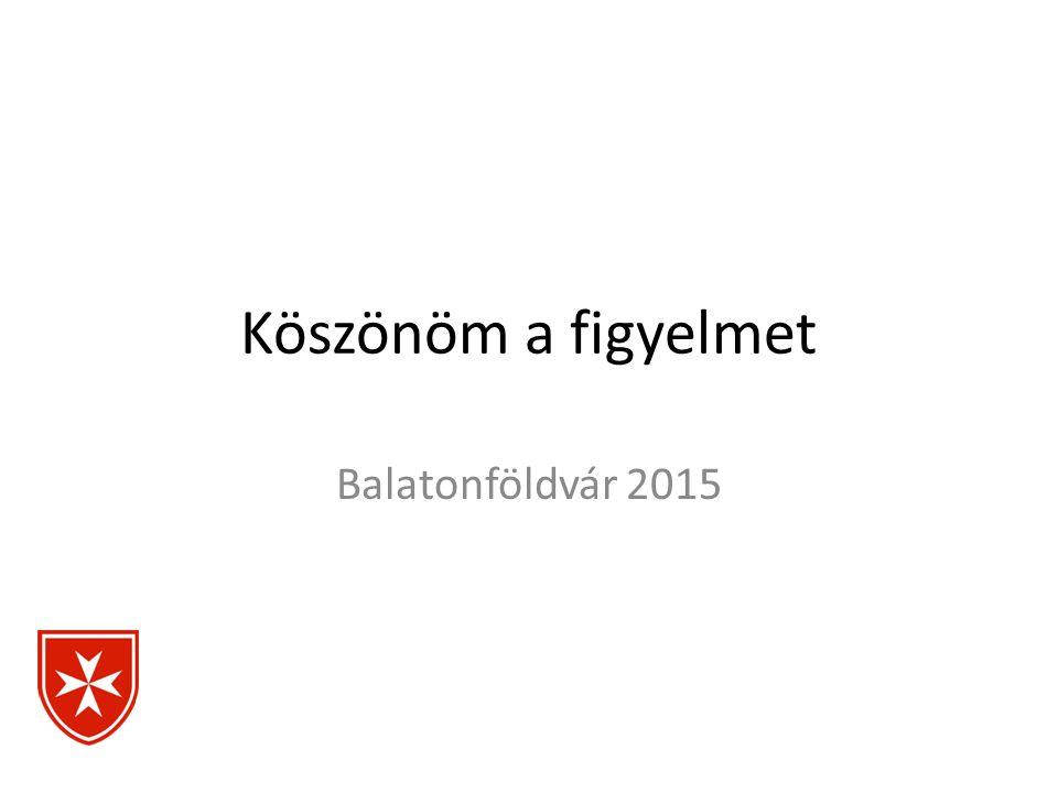 Köszönöm a figyelmet Balatonföldvár 2015