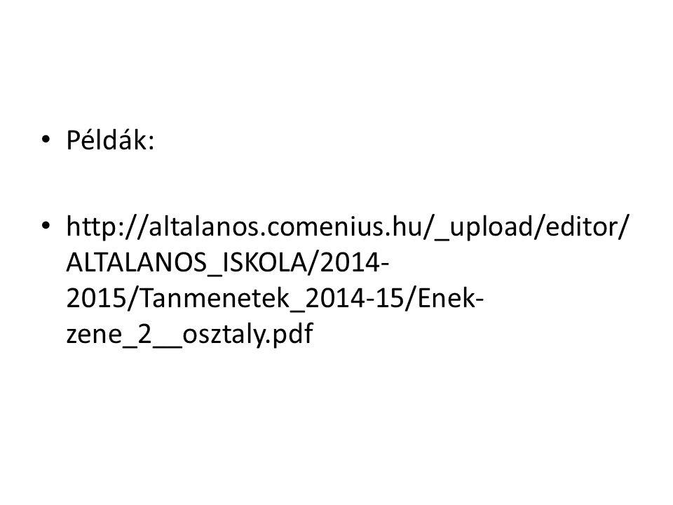 Példák: http://altalanos.comenius.hu/_upload/editor/ ALTALANOS_ISKOLA/2014- 2015/Tanmenetek_2014-15/Enek- zene_2__osztaly.pdf