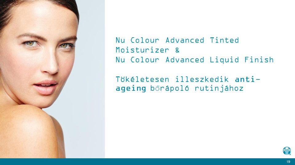 19 Nu Colour Advanced Tinted Moisturizer & Nu Colour Advanced Liquid Finish Tökéletesen illeszkedik anti- ageing bőrápoló rutinjához