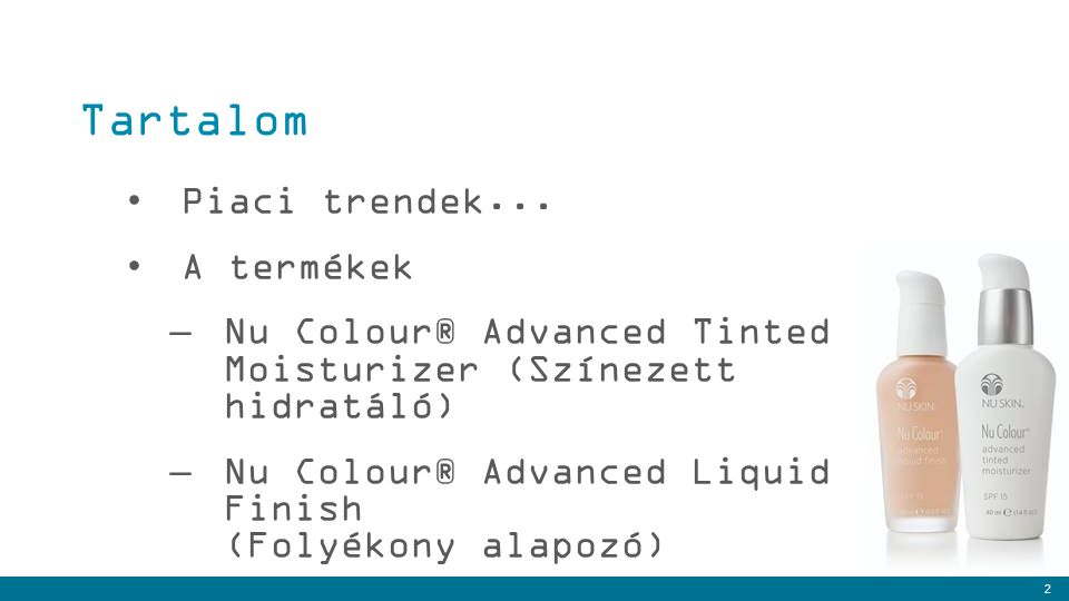 2 Piaci trendek... A termékek –Nu Colour® Advanced Tinted Moisturizer (Színezett hidratáló) –Nu Colour® Advanced Liquid Finish (Folyékony alapozó) Tar