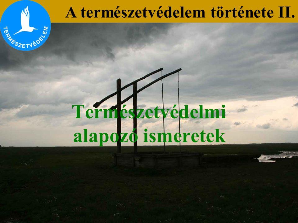Természetvédelmi alapozó ismeretek A természetvédelem története II.