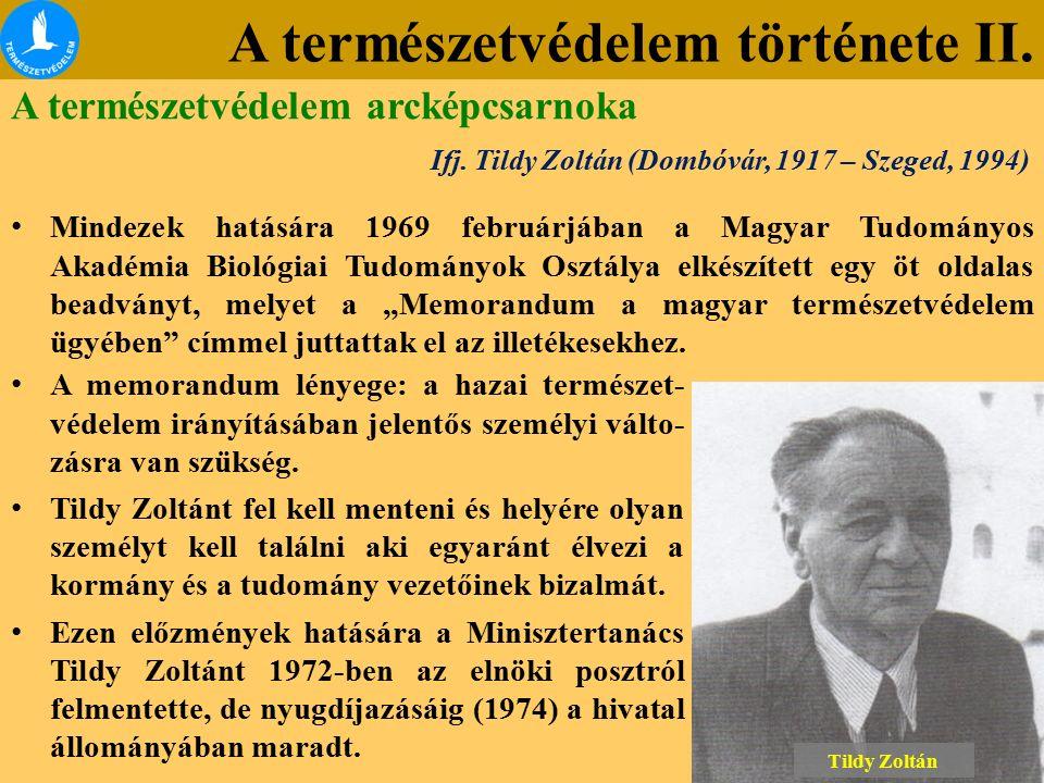 A természetvédelem története II. A természetvédelem arcképcsarnoka Ifj. Tildy Zoltán (Dombóvár, 1917 – Szeged, 1994) Mindezek hatására 1969 februárjáb