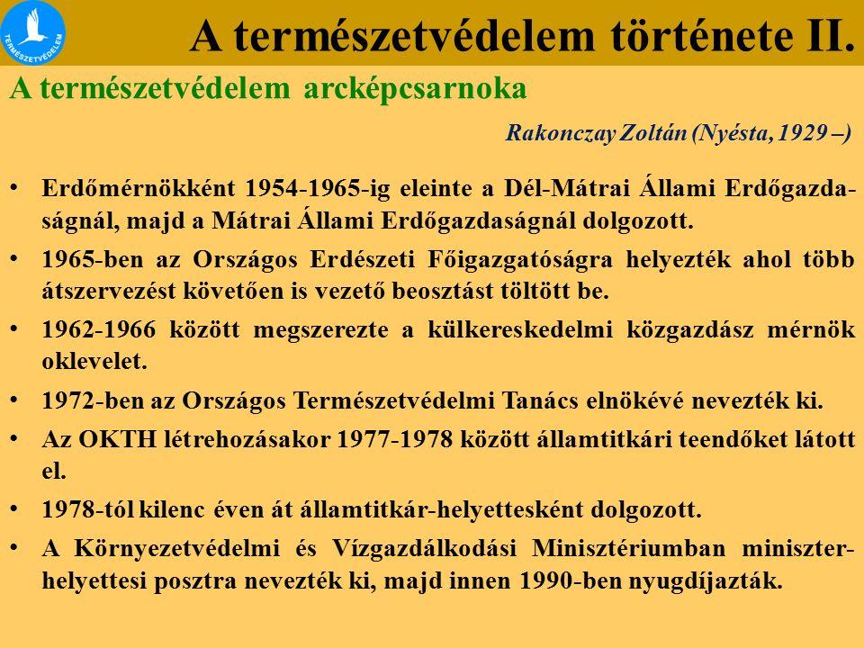 A természetvédelem története II. A természetvédelem arcképcsarnoka Rakonczay Zoltán (Nyésta, 1929 –) Erdőmérnökként 1954-1965-ig eleinte a Dél-Mátrai