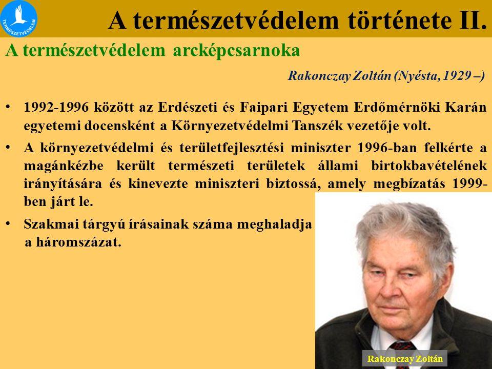 A természetvédelem története II. A természetvédelem arcképcsarnoka Rakonczay Zoltán (Nyésta, 1929 –) 1992-1996 között az Erdészeti és Faipari Egyetem