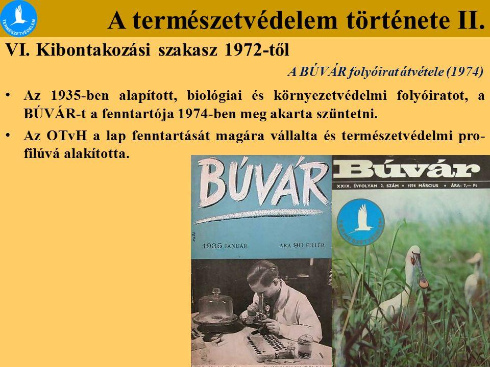 A természetvédelem története II. VI. Kibontakozási szakasz 1972-től Az 1935-ben alapított, biológiai és környezetvédelmi folyóiratot, a BÚVÁR-t a fenn