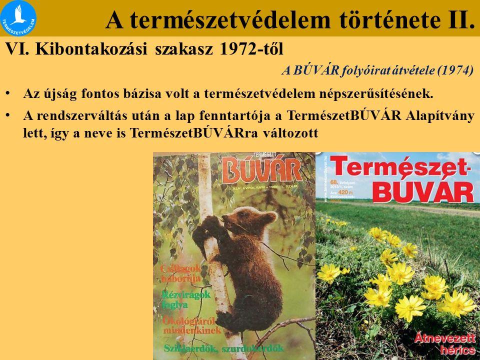 A természetvédelem története II. VI. Kibontakozási szakasz 1972-től Az újság fontos bázisa volt a természetvédelem népszerűsítésének. A rendszerváltás