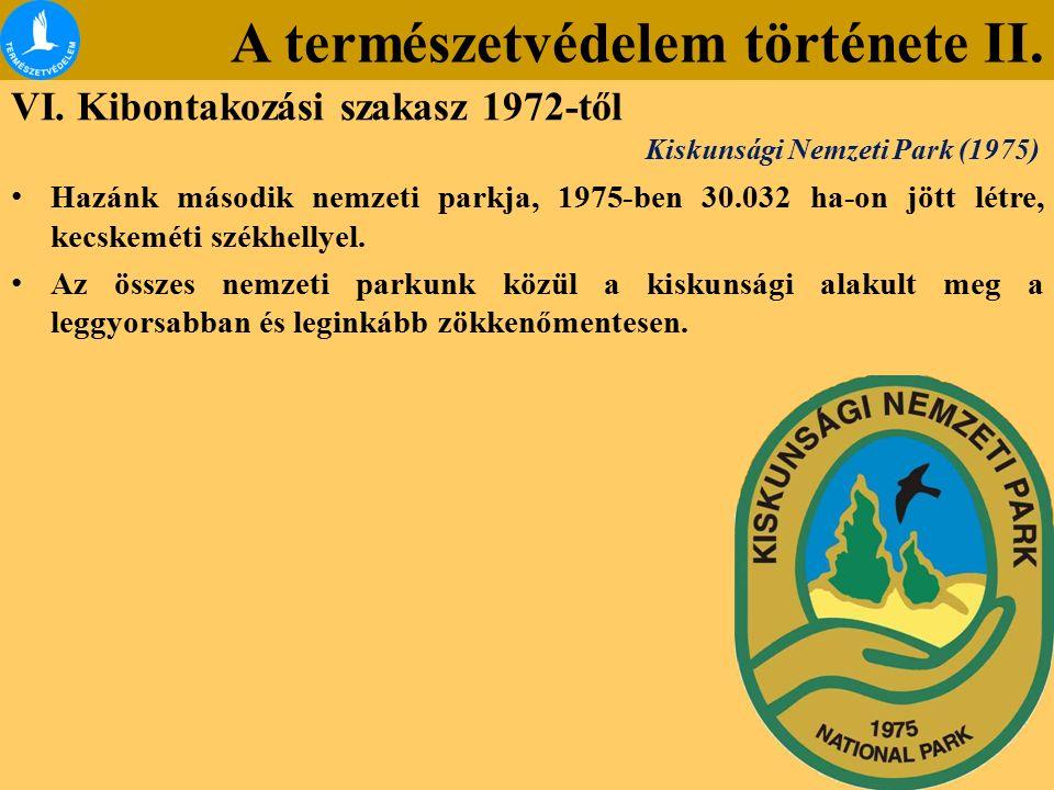 A természetvédelem története II. VI. Kibontakozási szakasz 1972-től Hazánk második nemzeti parkja, 1975-ben 30.032 ha-on jött létre, kecskeméti székhe