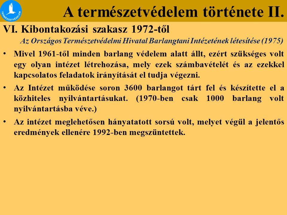 A természetvédelem története II. VI. Kibontakozási szakasz 1972-től Mivel 1961-től minden barlang védelem alatt állt, ezért szükséges volt egy olyan i