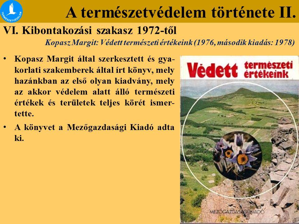 A természetvédelem története II. VI. Kibontakozási szakasz 1972-től Kopasz Margit által szerkesztett és gya- korlati szakemberek által írt könyv, mely