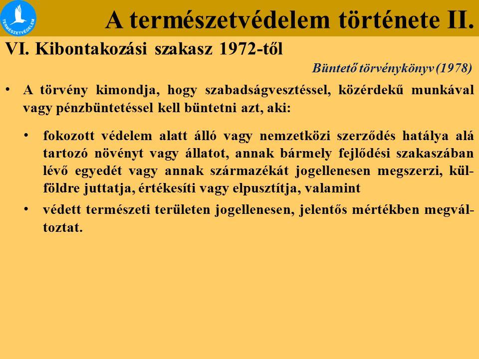 A természetvédelem története II. VI. Kibontakozási szakasz 1972-től A törvény kimondja, hogy szabadságvesztéssel, közérdekű munkával vagy pénzbüntetés