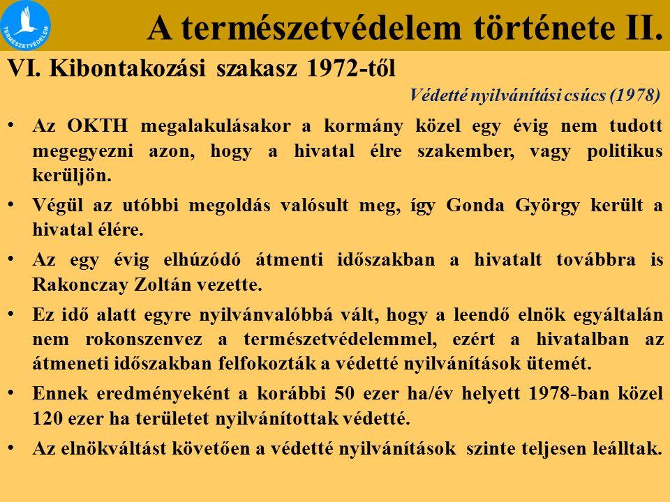 A természetvédelem története II. VI. Kibontakozási szakasz 1972-től Az OKTH megalakulásakor a kormány közel egy évig nem tudott megegyezni azon, hogy