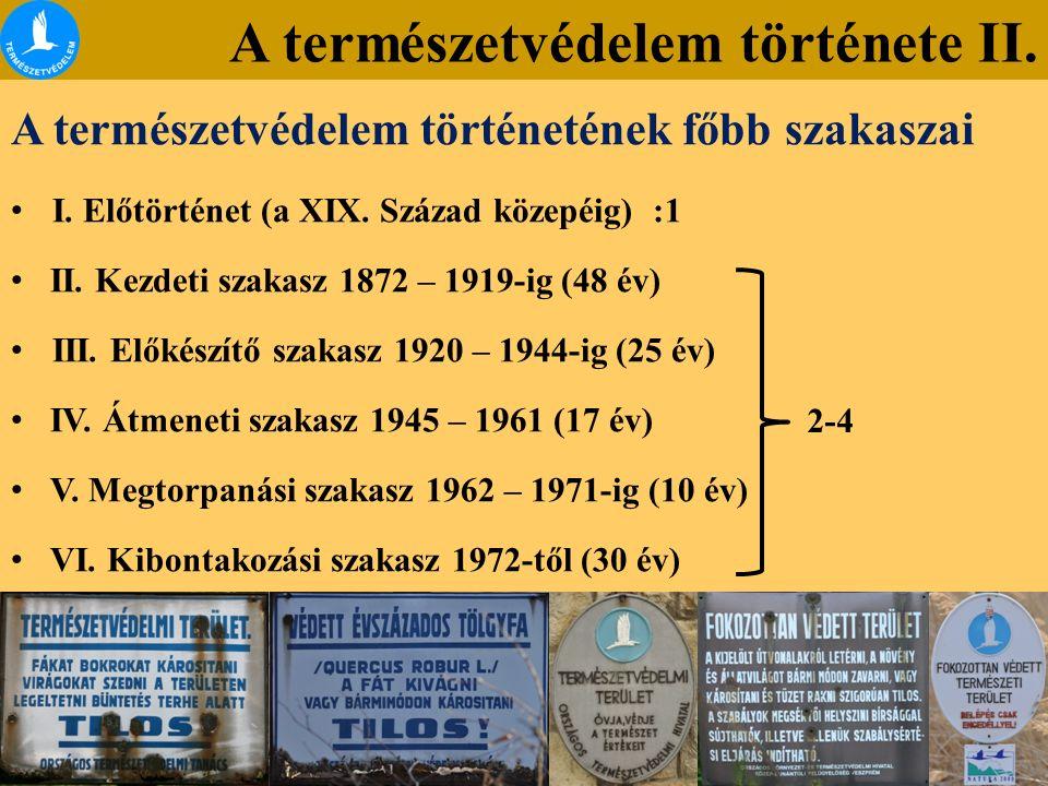 A természetvédelem története II. A természetvédelem történetének főbb szakaszai I. Előtörténet (a XIX. Század közepéig) :1 II. Kezdeti szakasz 1872 –