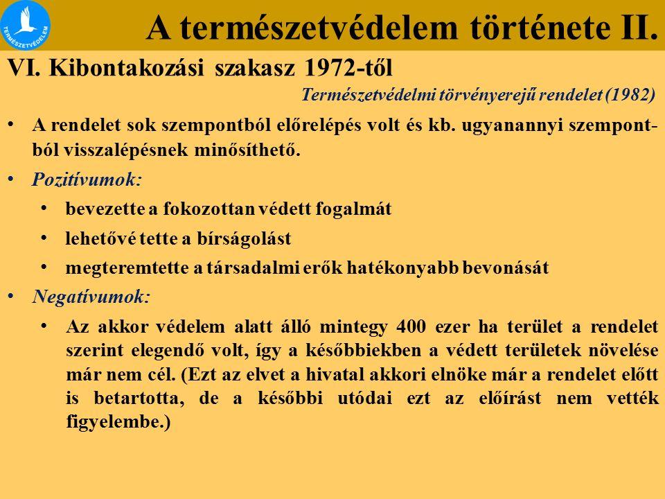 A természetvédelem története II. VI. Kibontakozási szakasz 1972-től A rendelet sok szempontból előrelépés volt és kb. ugyanannyi szempont- ból visszal