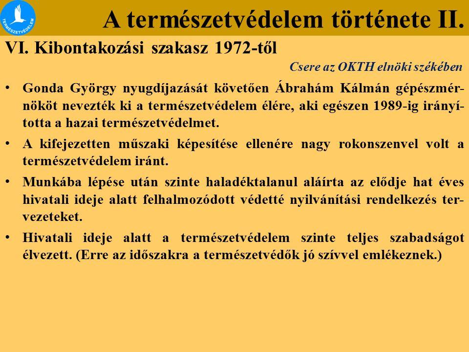 A természetvédelem története II. VI. Kibontakozási szakasz 1972-től Gonda György nyugdíjazását követően Ábrahám Kálmán gépészmér- nököt nevezték ki a