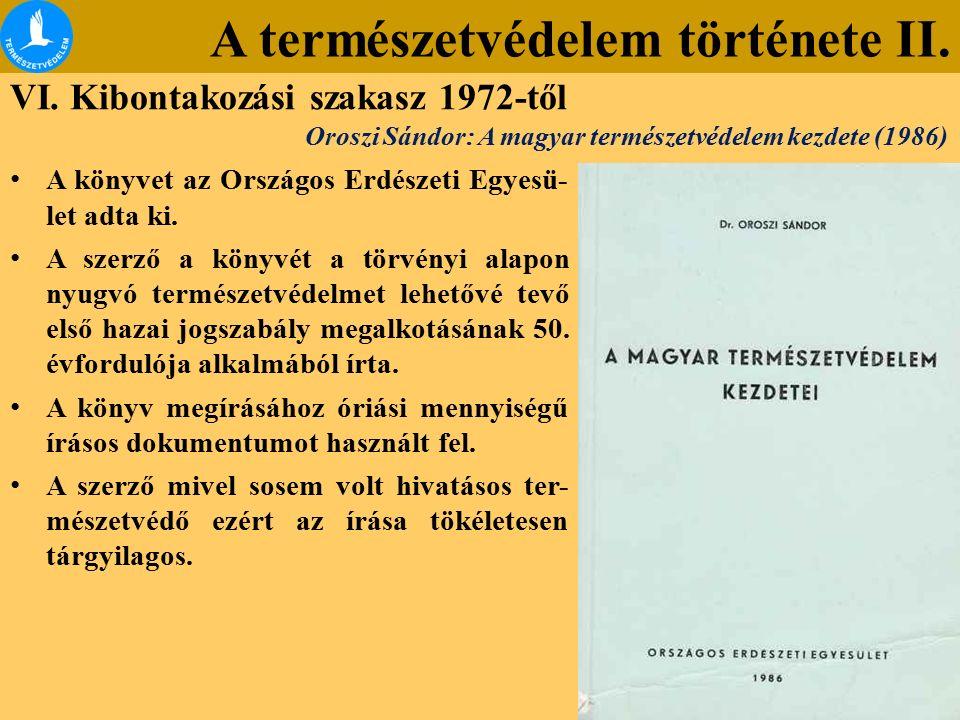 A természetvédelem története II. VI. Kibontakozási szakasz 1972-től A könyvet az Országos Erdészeti Egyesü- let adta ki. A szerző a könyvét a törvényi