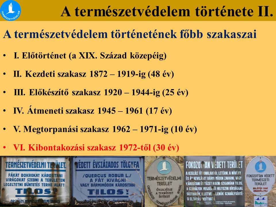 A természetvédelem története II. A természetvédelem történetének főbb szakaszai I. Előtörténet (a XIX. Század közepéig) II. Kezdeti szakasz 1872 – 191