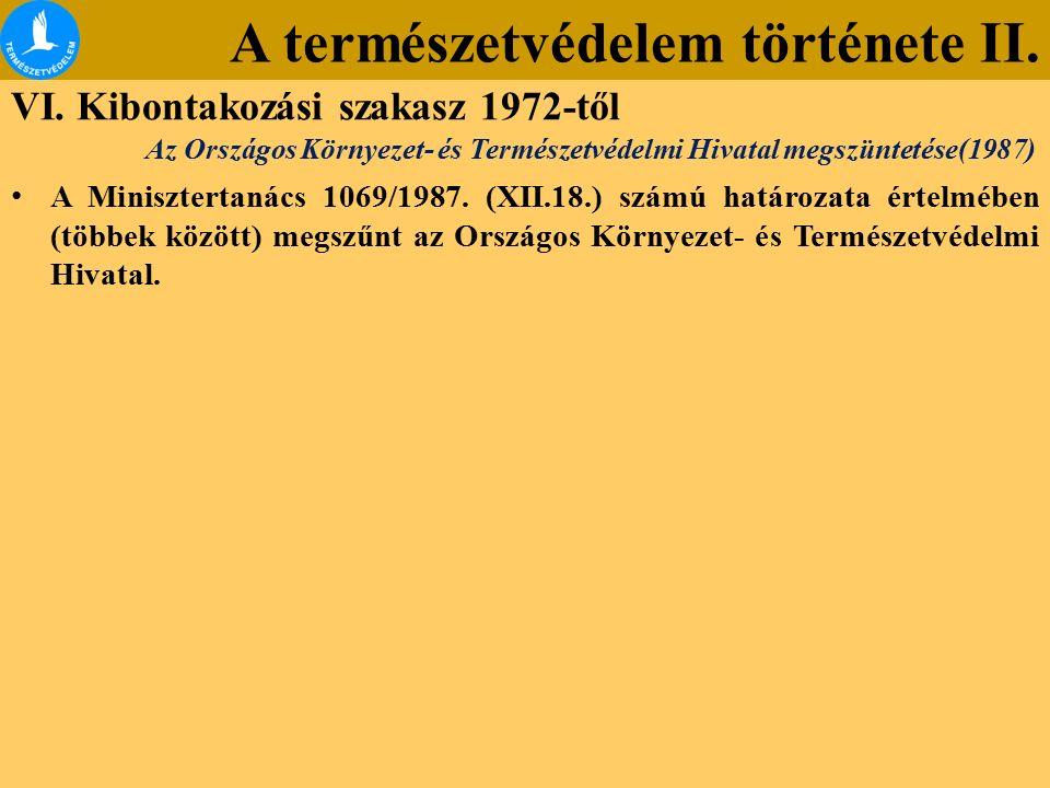 A természetvédelem története II. VI. Kibontakozási szakasz 1972-től A Minisztertanács 1069/1987. (XII.18.) számú határozata értelmében (többek között)