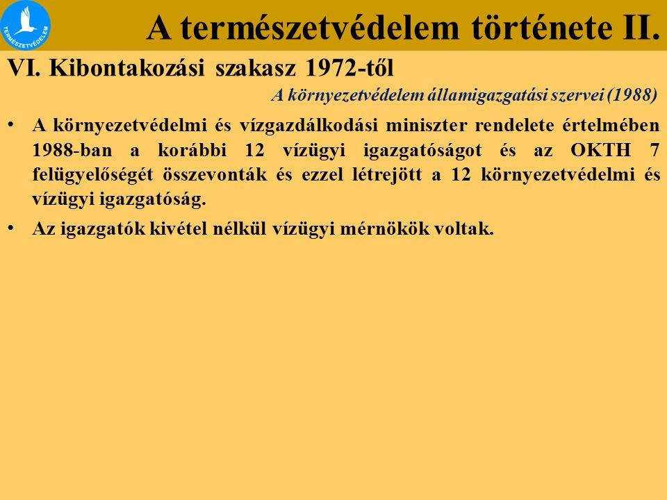 A természetvédelem története II. VI. Kibontakozási szakasz 1972-től A környezetvédelmi és vízgazdálkodási miniszter rendelete értelmében 1988-ban a ko